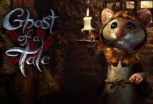 صورة لعبة Ghost of a Tale قادمة في هذا الشهر !!