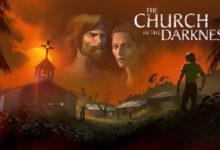 صورة لعبة The Church in the Darkness قادمة بتاريخ 2 أغسطس القادم .